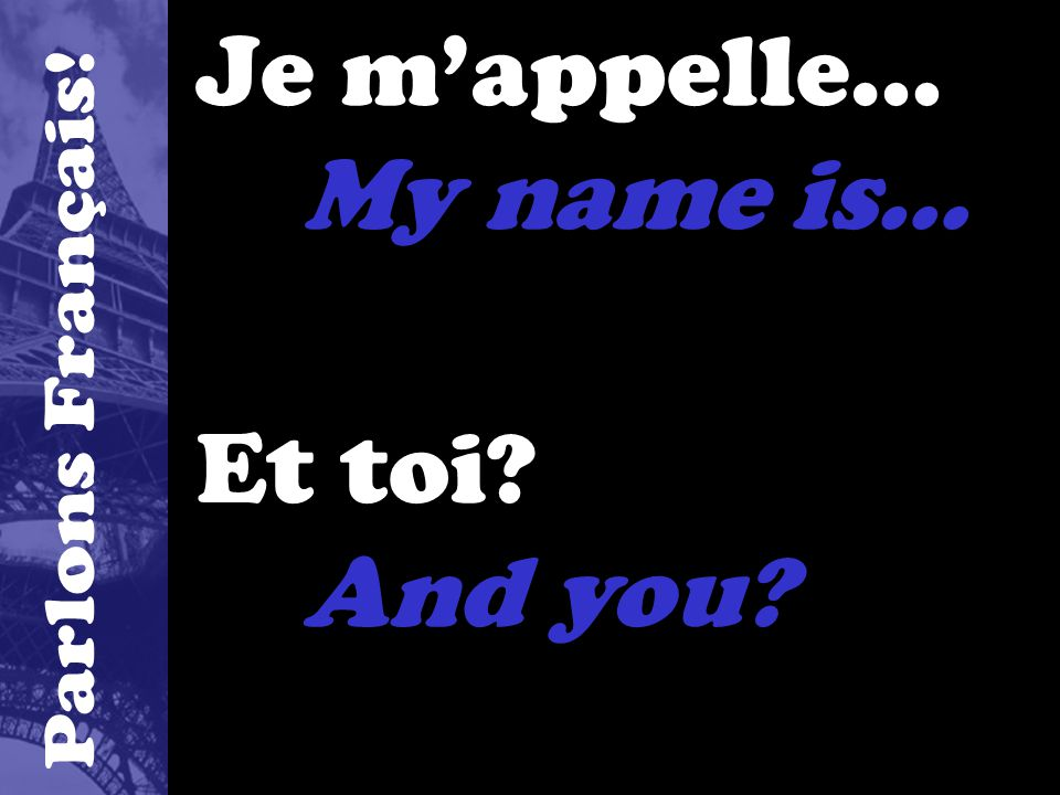Je m'appelle… My name is… Et toi And you