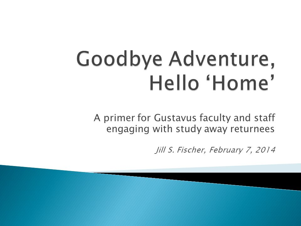 A primer for Gustavus faculty and staff engaging with study away returnees Jill S.