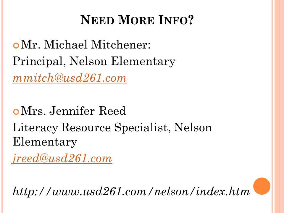 N EED M ORE I NFO . Mr. Michael Mitchener: Principal, Nelson Elementary mmitch@usd261.com Mrs.