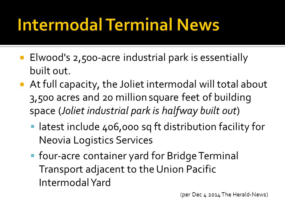  Elwood's 2,500-acre industrial park is essentially built out.  At full capacity, the Joliet intermodal will total about 3,500 acres and 20 million