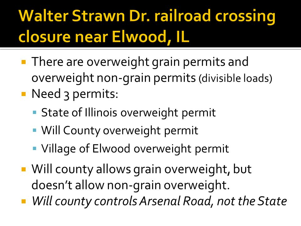  There are overweight grain permits and overweight non-grain permits (divisible loads)  Need 3 permits:  State of Illinois overweight permit  Will