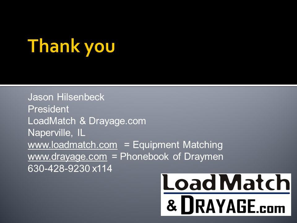 Jason Hilsenbeck President LoadMatch & Drayage.com Naperville, IL www.loadmatch.com = Equipment Matching www.drayage.com = Phonebook of Draymen 630-42