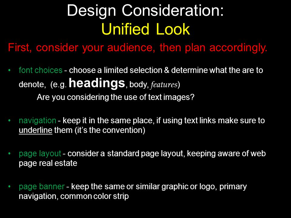 Design Consideration: Unified Look First, consider your audience, then plan accordingly. font choices - choose a limited selection & determine what th