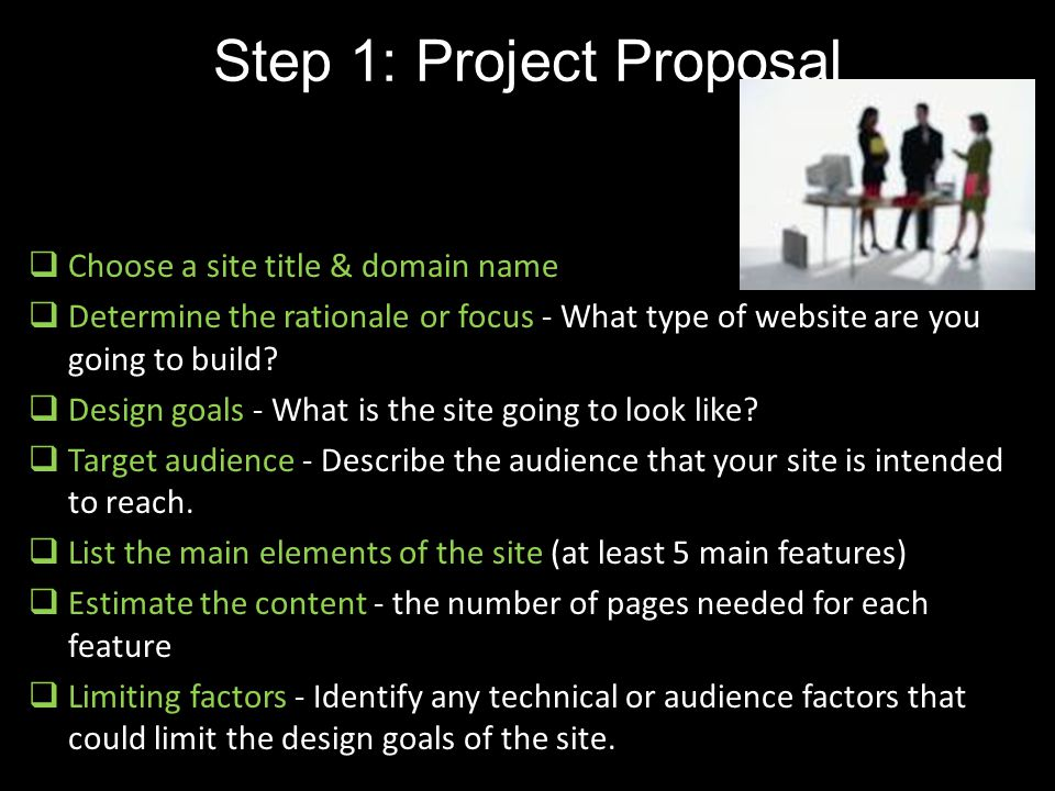 Step 1: Project Proposal  Choose a site title & domain name  Determine the rationale or focus - What type of website are you going to build?  Desig