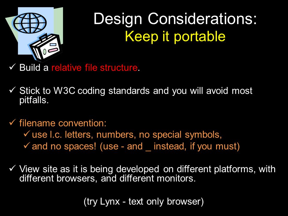 Design Considerations: Keep it portable Build a relative file structure. Stick to W3C coding standards and you will avoid most pitfalls. filename conv