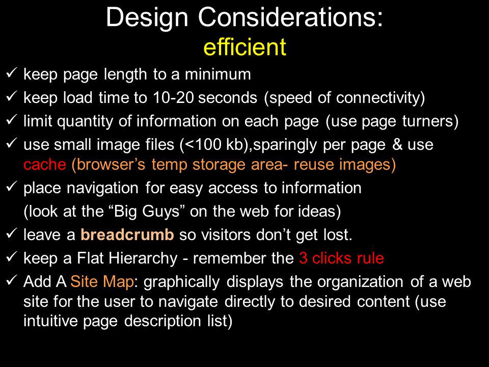 keep page length to a minimum keep load time to 10-20 seconds (speed of connectivity) limit quantity of information on each page (use page turners) us
