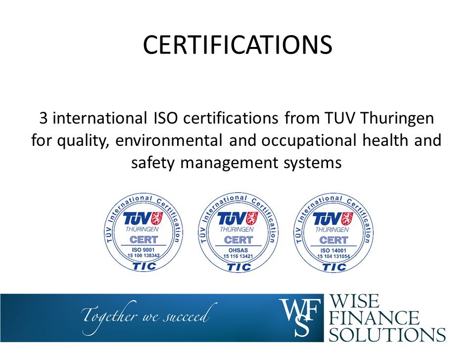 CERTIFICATIONS 3 international ISO certifications from TUV Thuringen for quality, environmental and occupational health and safety management systems