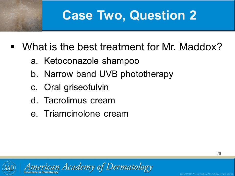 29 Case Two, Question 2  What is the best treatment for Mr.
