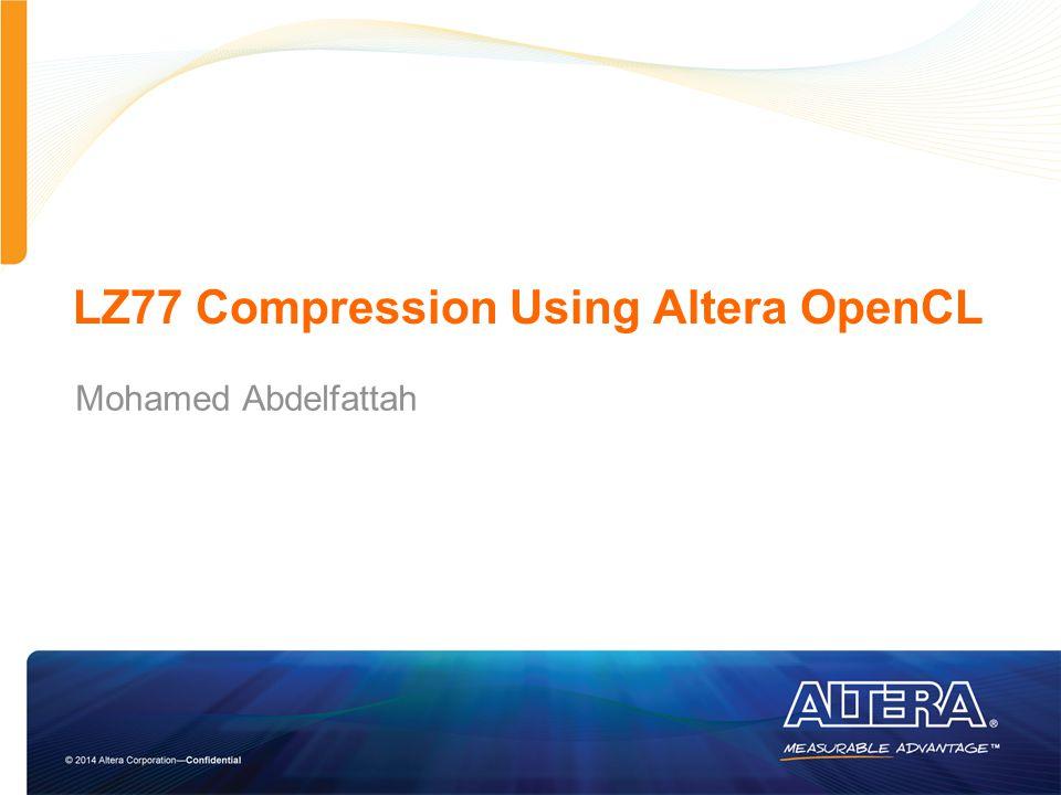 LZ77 Compression Using Altera OpenCL Mohamed Abdelfattah