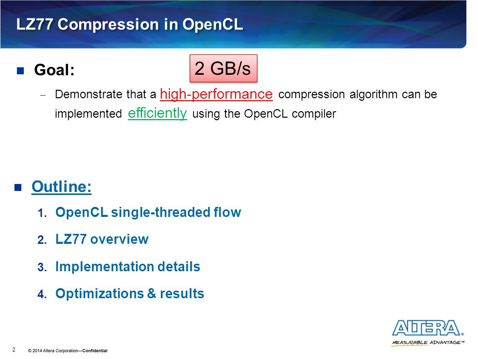 LZ77 Compression in OpenCL Goal:  Demonstrate that a compression algorithm can be implemented using the OpenCL compiler 2 high-performance efficientl