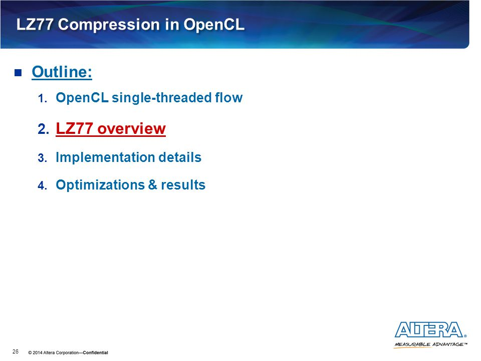 LZ77 Compression in OpenCL 26 Outline: 1. OpenCL single-threaded flow 2. LZ77 overview 3. Implementation details 4. Optimizations & results