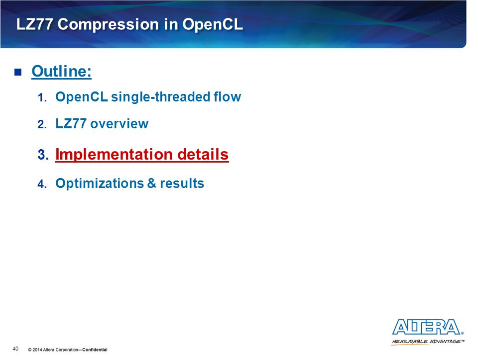 LZ77 Compression in OpenCL 40 Outline: 1. OpenCL single-threaded flow 2. LZ77 overview 3. Implementation details 4. Optimizations & results