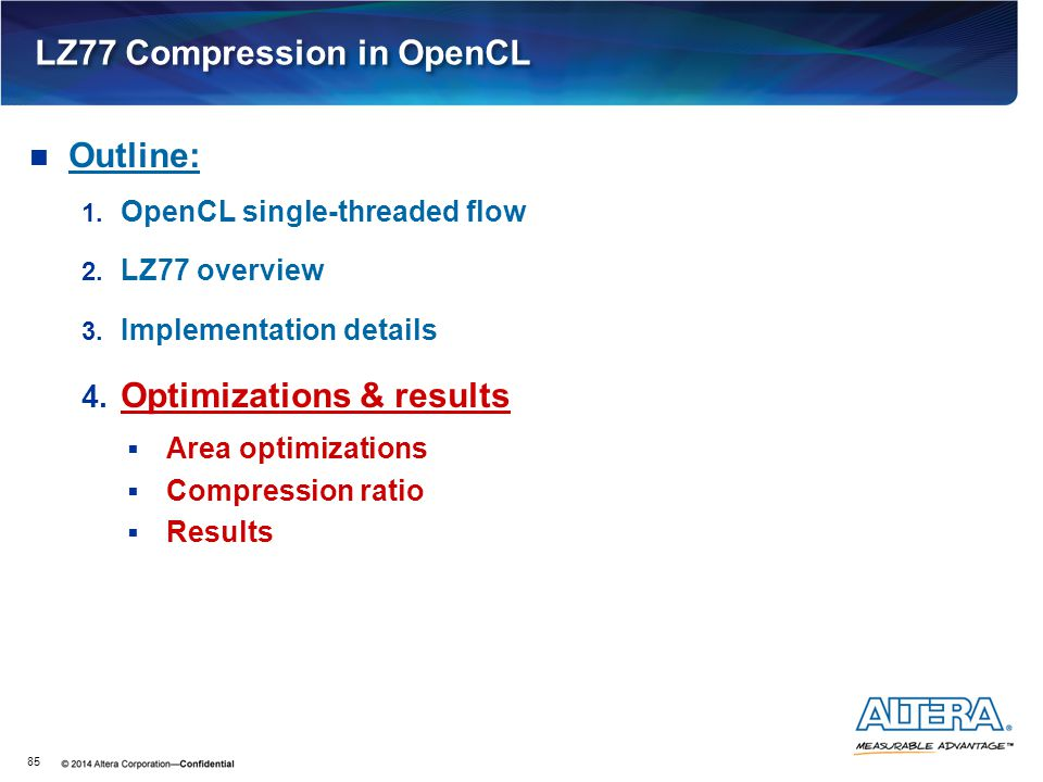 LZ77 Compression in OpenCL 85 Outline: 1. OpenCL single-threaded flow 2. LZ77 overview 3. Implementation details 4. Optimizations & results  Area opt
