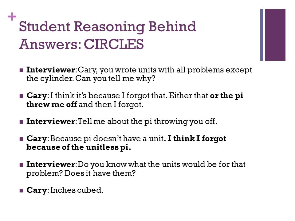 + Student Reasoning Behind Answers: CIRCLES Interviewer: Cary, you wrote units with all problems except the cylinder.