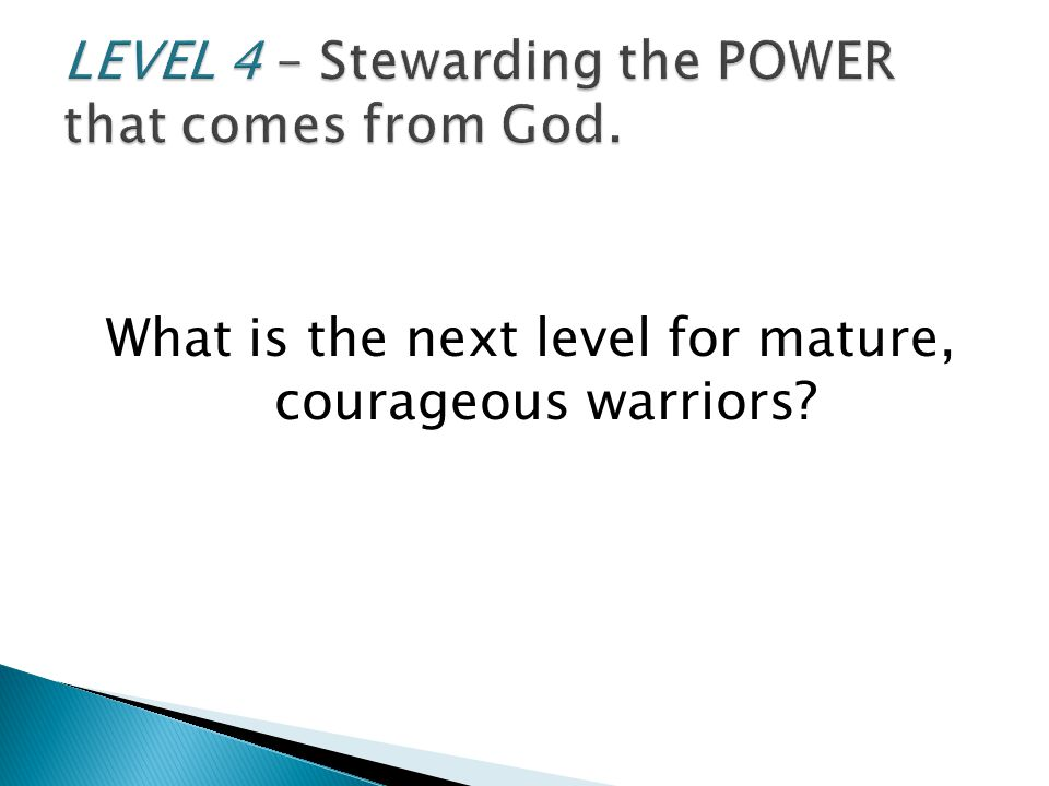 What is the next level for mature, courageous warriors?