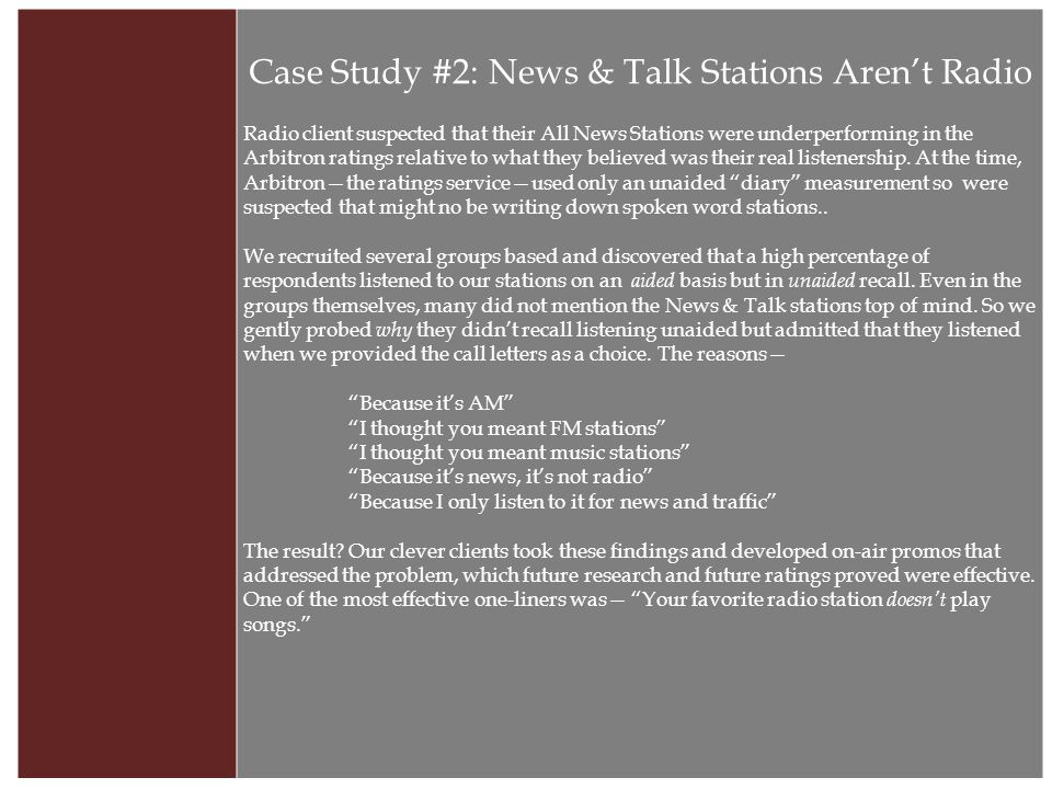 Case Study #2: News & Talk Stations Aren't Radio Radio client suspected that their All News Stations were underperforming in the Arbitron ratings relative to what they believed was their real listenership.