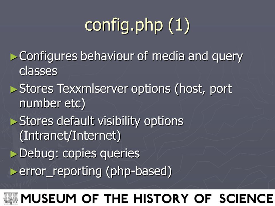 config.php (1) ► Configures behaviour of media and query classes ► Stores Texxmlserver options (host, port number etc) ► Stores default visibility options (Intranet/Internet) ► Debug: copies queries ► error_reporting (php-based)