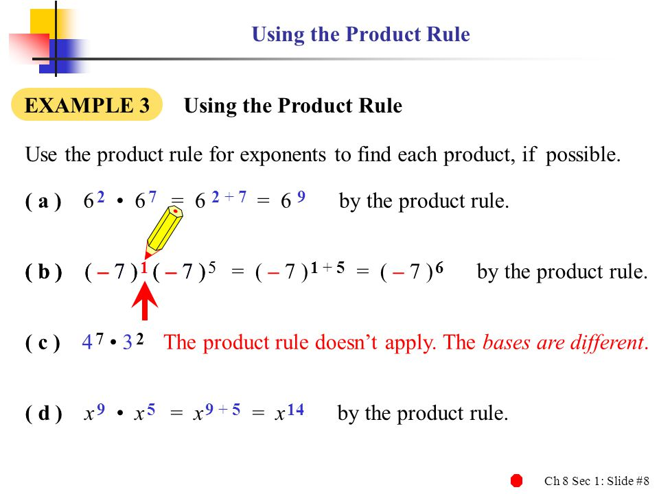 Ch 8 Sec 1: Slide #8 ( b ) ( – 7 ) 1 ( – 7 ) 5 Using the Product Rule EXAMPLE 3 Using the Product Rule Use the product rule for exponents to find each