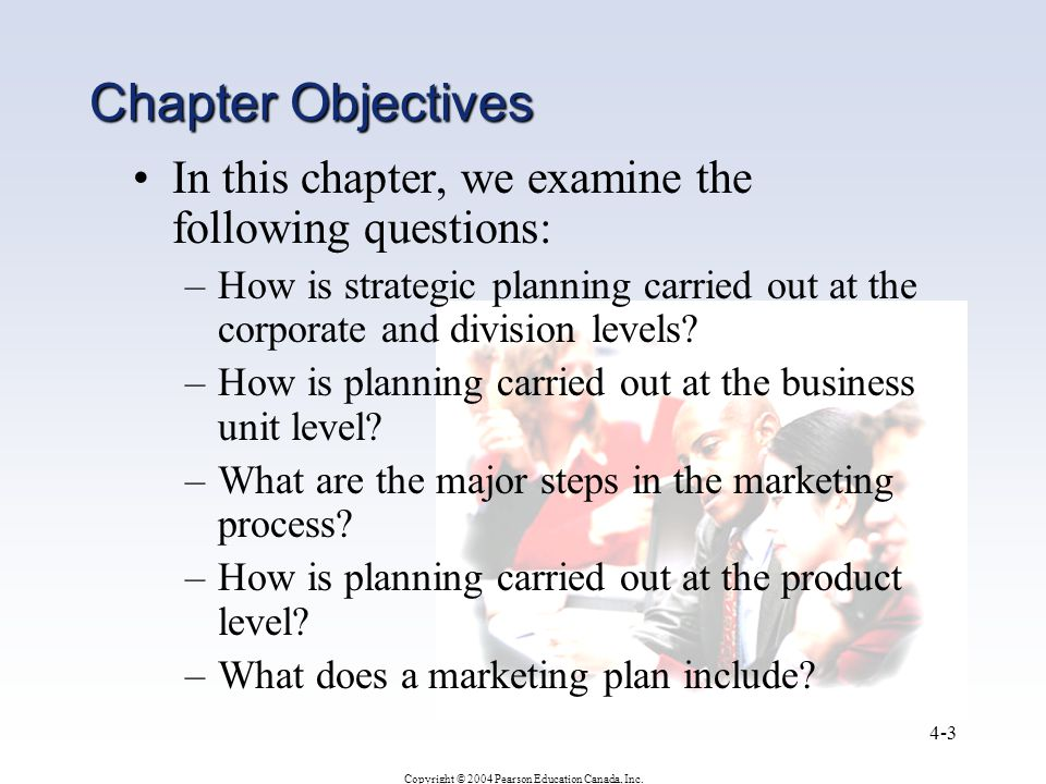 Copyright © 2004 Pearson Education Canada, Inc. 4-3 Chapter Objectives In this chapter, we examine the following questions: –How is strategic planning