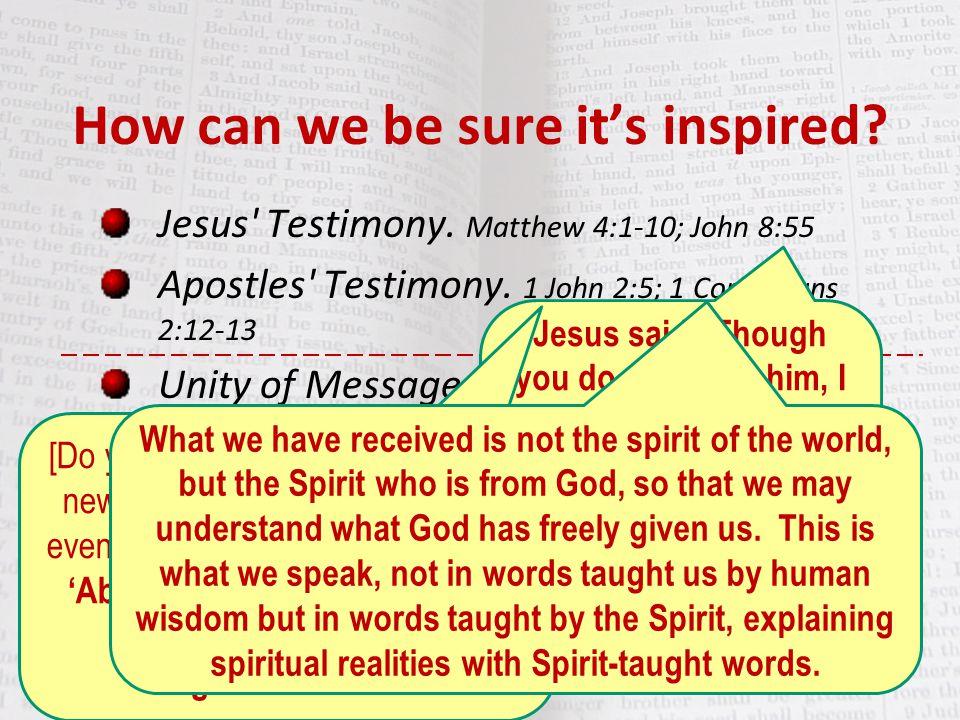 Jesus' Testimony. Matthew 4:1-10; John 8:55 Apostles' Testimony. 1 John 2:5; 1 Corinthians 2:12-13 Unity of Message. e.g. Romans 4:1-3 Circulation. Ti