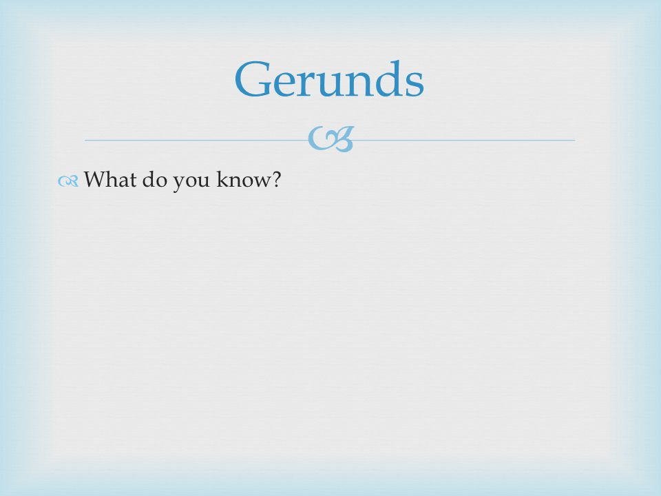   What do you know Gerunds