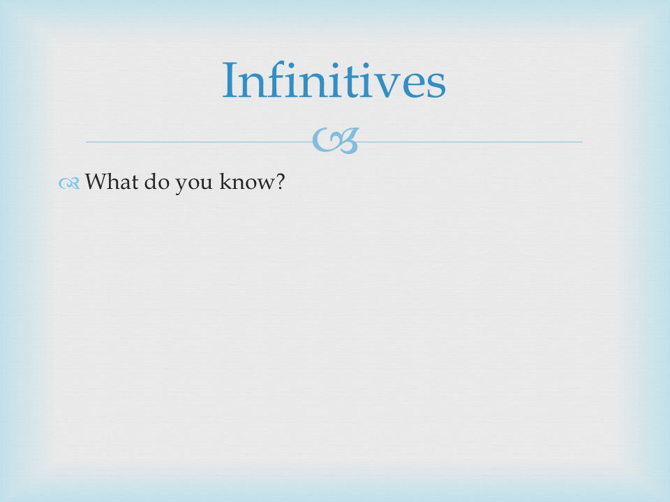   What do you know Infinitives