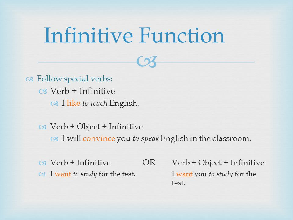   Follow special verbs:  Verb + Infinitive  I like to teach English.