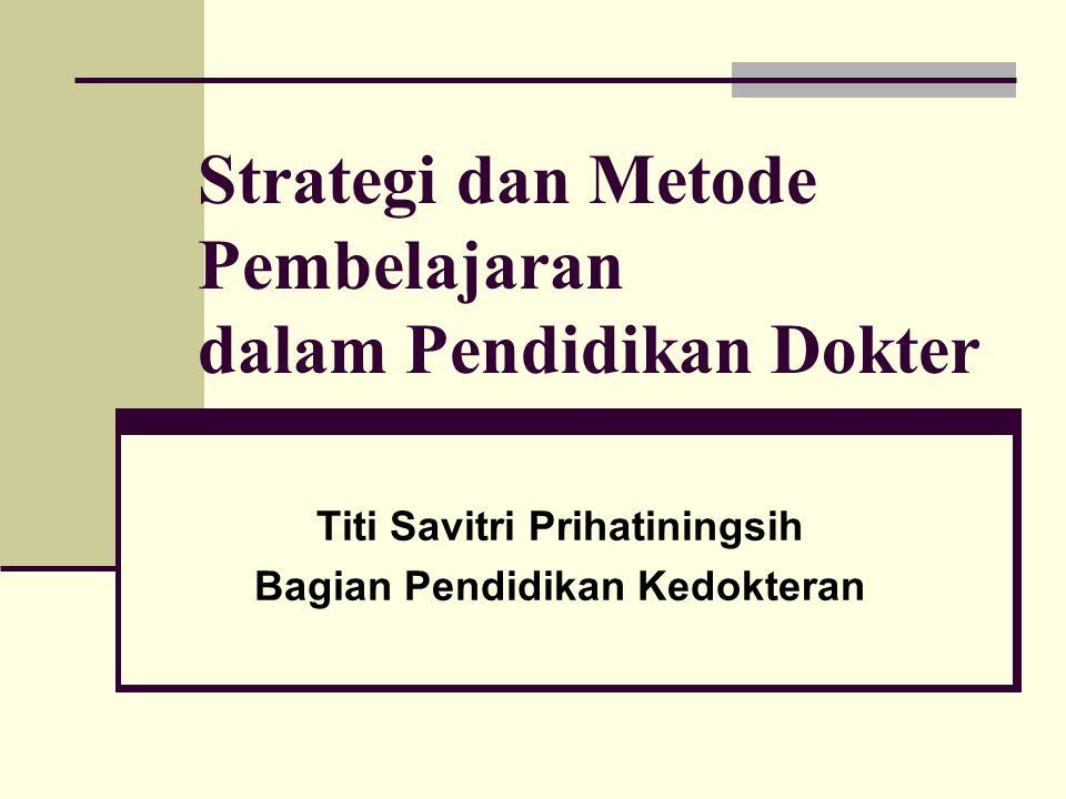 Strategi dan Metode Pembelajaran dalam Pendidikan Dokter Titi Savitri Prihatiningsih Bagian Pendidikan Kedokteran
