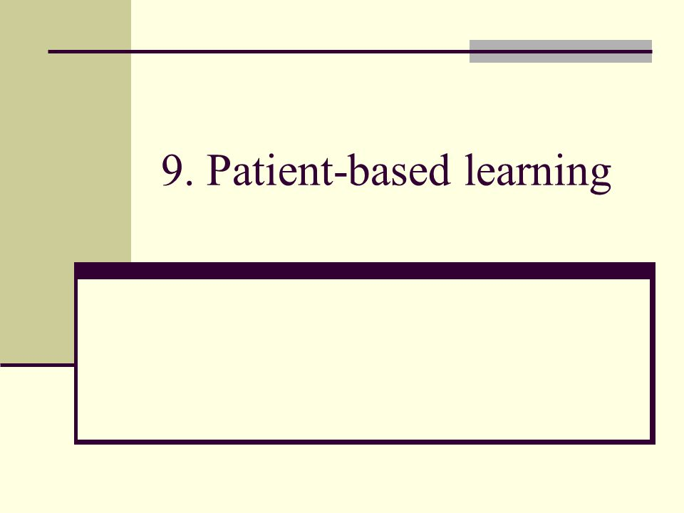 9. Patient-based learning