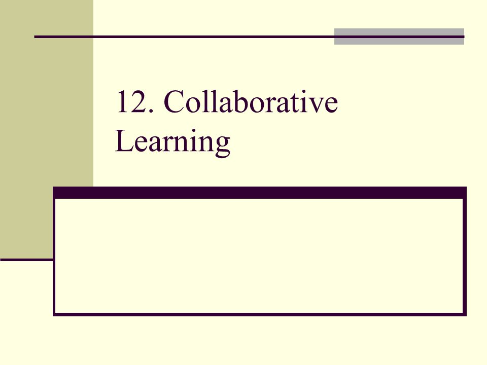 12. Collaborative Learning