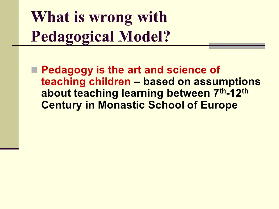 What is wrong with Pedagogical Model.