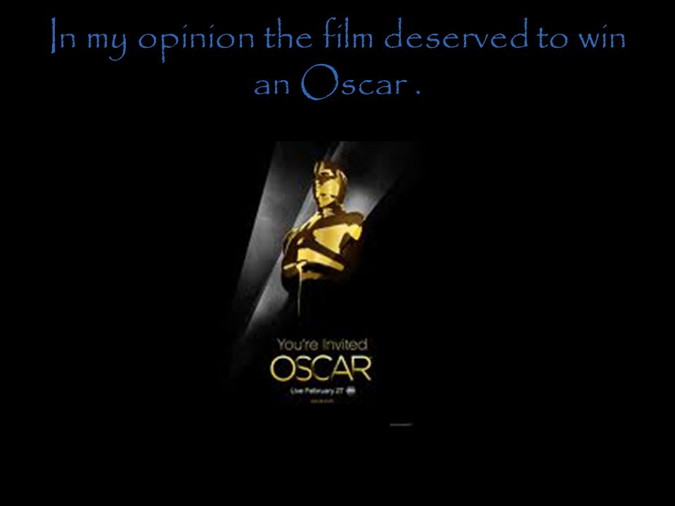 In my opinion the film deserved to win an Oscar.