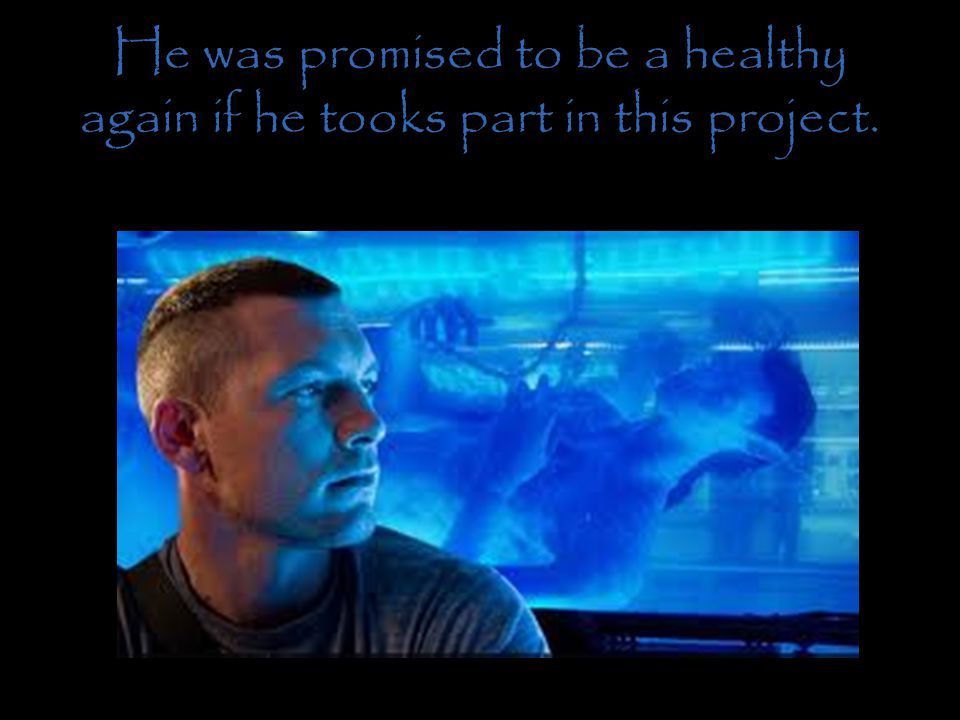 He was promised to be a healthy again if he tooks part in this project.