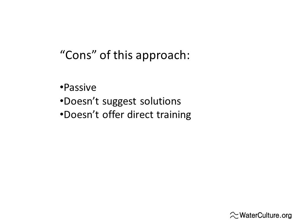 """Cons"" of this approach: Passive Doesn't suggest solutions Doesn't offer direct training"