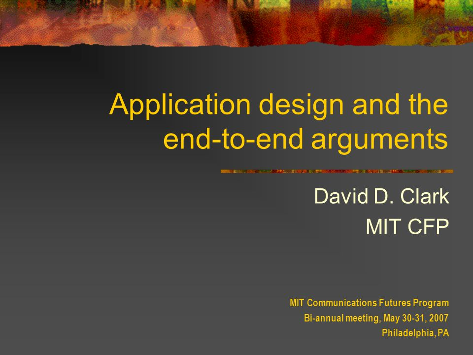 Application design and the end-to-end arguments David D.