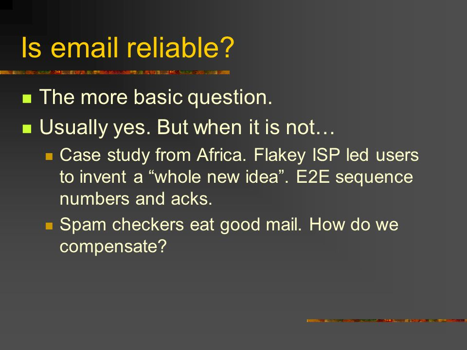 Is email reliable. The more basic question. Usually yes.