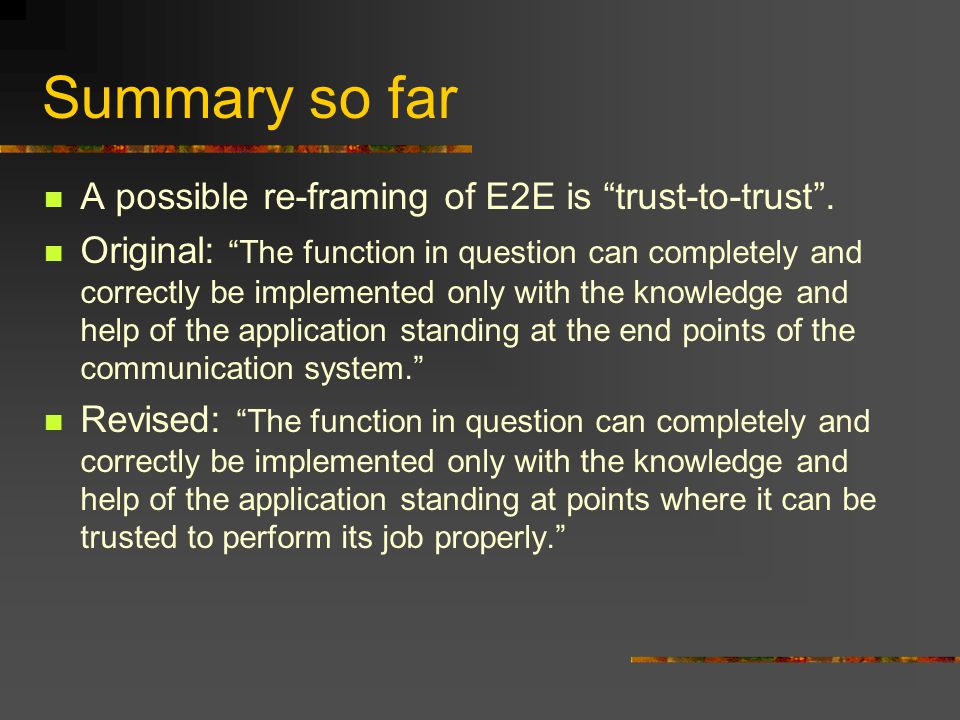Summary so far A possible re-framing of E2E is trust-to-trust .