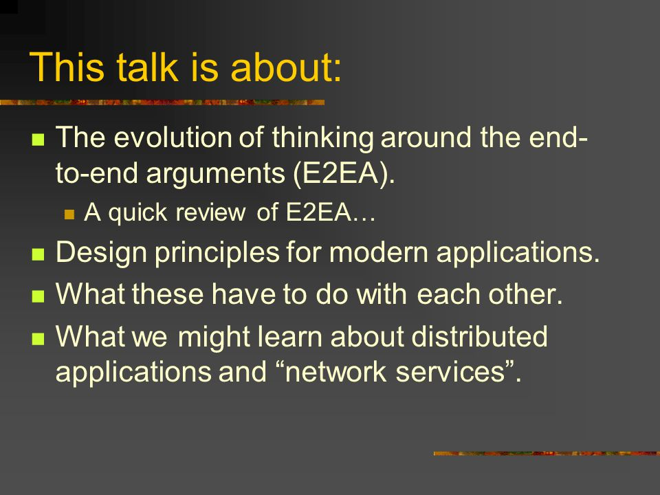 This talk is about: The evolution of thinking around the end- to-end arguments (E2EA).