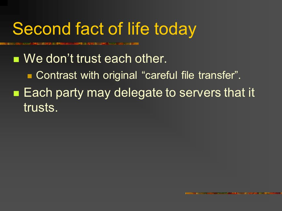 Second fact of life today We don't trust each other.