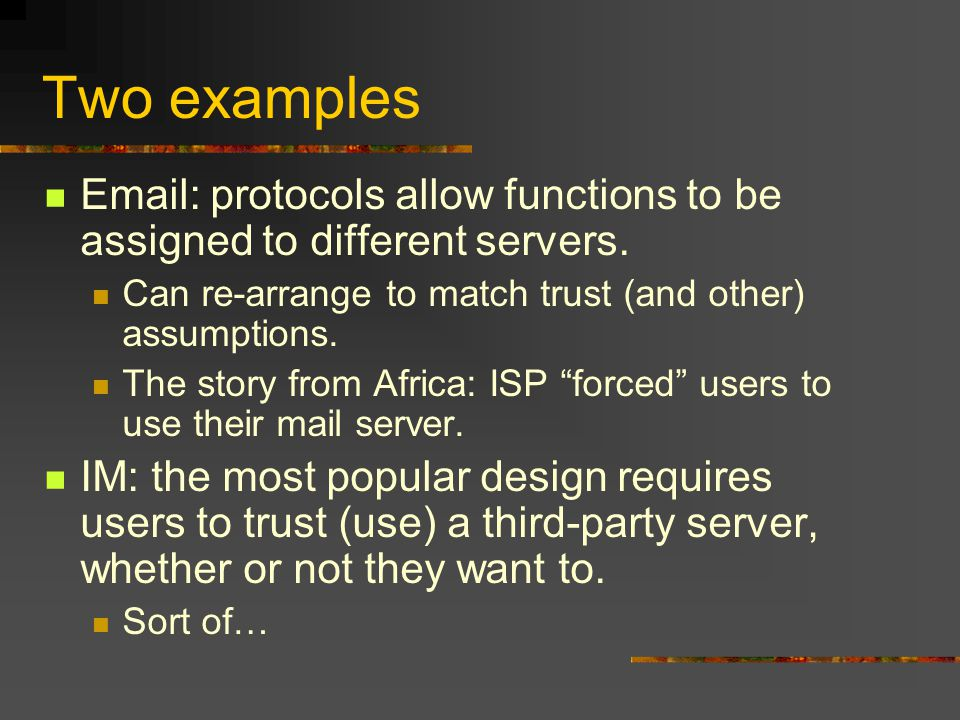 Two examples Email: protocols allow functions to be assigned to different servers.
