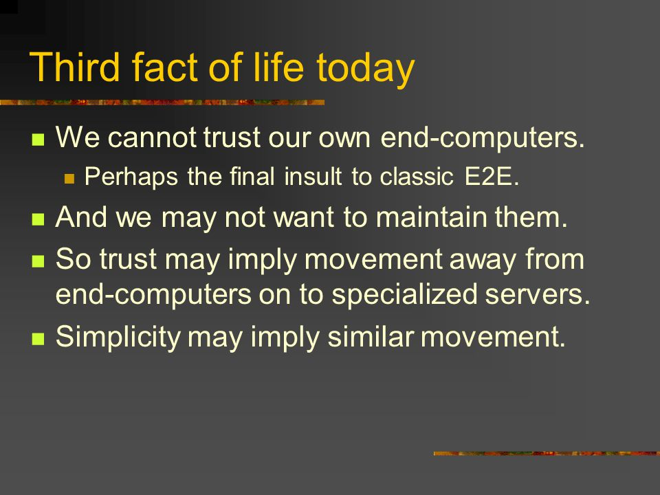 Third fact of life today We cannot trust our own end-computers.