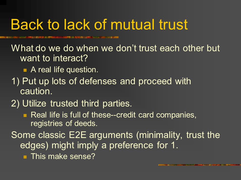 Back to lack of mutual trust What do we do when we don't trust each other but want to interact.