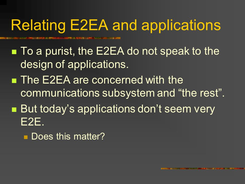 Relating E2EA and applications To a purist, the E2EA do not speak to the design of applications.