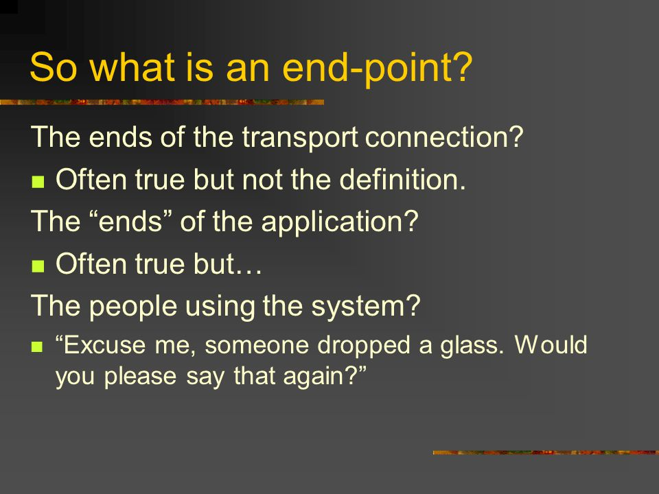 Changing our tune Original: The function in question can completely and correctly be implemented only with the knowledge and help of the application standing at the end points of the communication system. 1998: A function or service should be carried out within a network layer only if it is needed by all clients of that layer, and it can be completely implemented in that layer .
