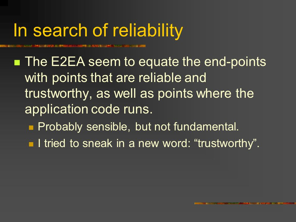 In search of reliability The E2EA seem to equate the end-points with points that are reliable and trustworthy, as well as points where the application code runs.