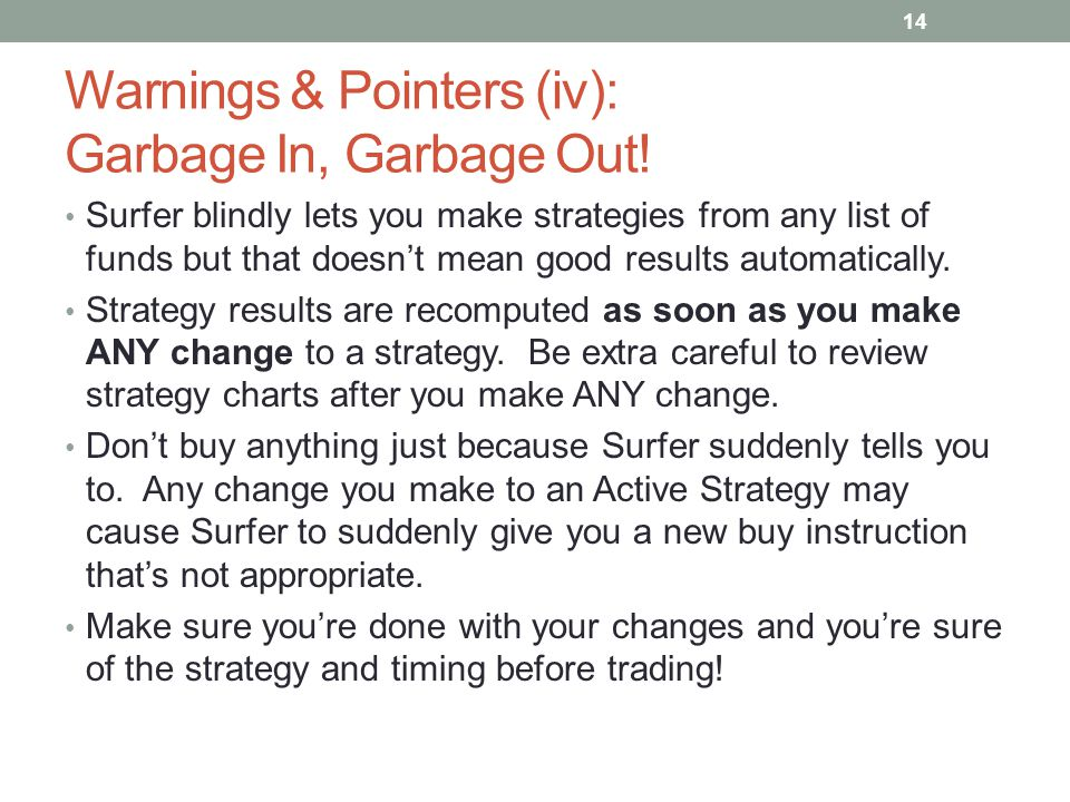 Warnings & Pointers (iv): Garbage In, Garbage Out! Surfer blindly lets you make strategies from any list of funds but that doesn't mean good results a