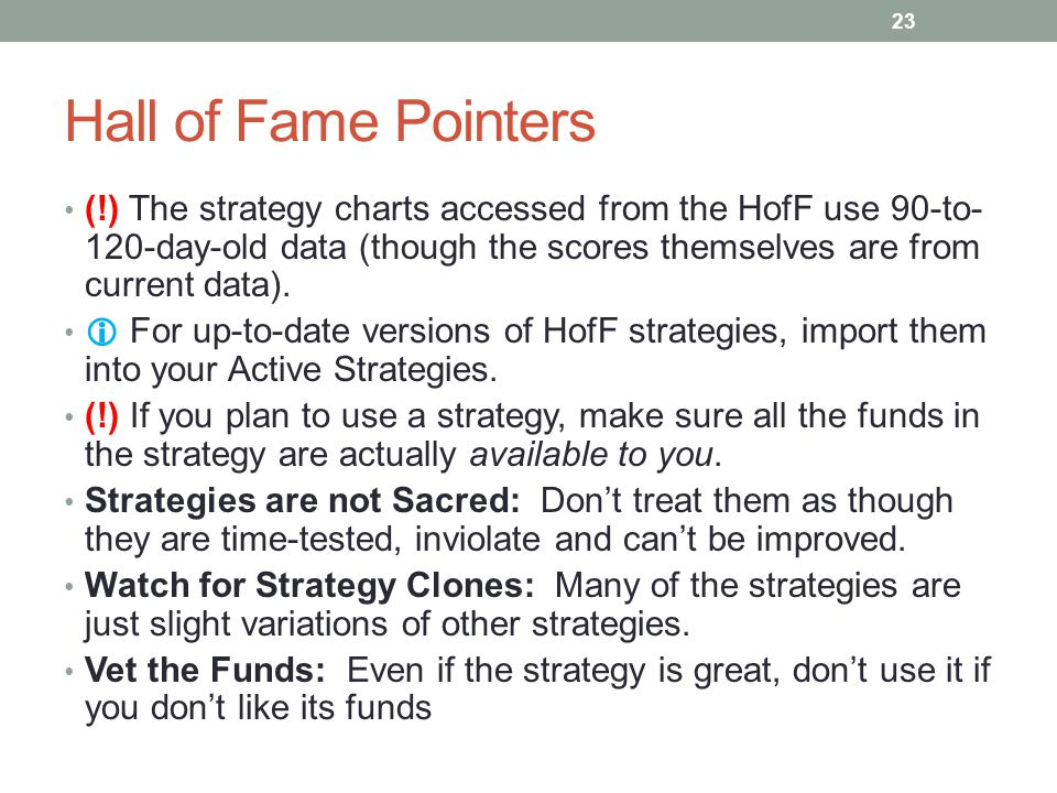 Hall of Fame Pointers (!) The strategy charts accessed from the HofF use 90-to- 120-day-old data (though the scores themselves are from current data).
