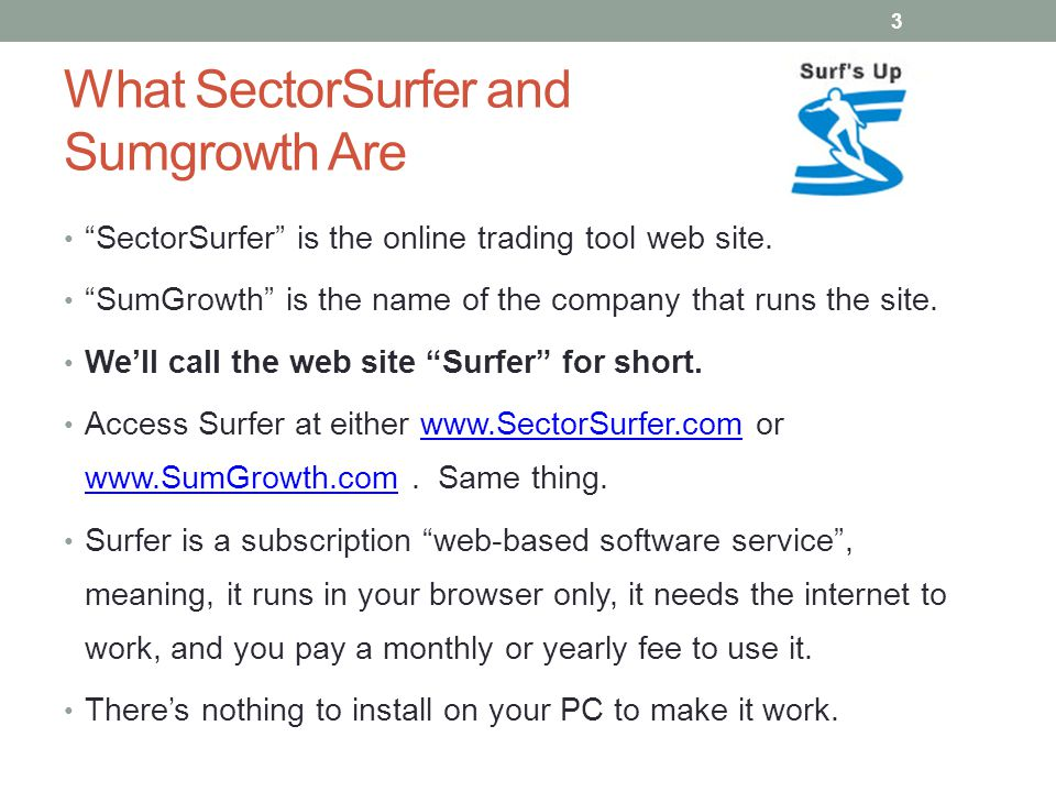 "What SectorSurfer and Sumgrowth Are ""SectorSurfer"" is the online trading tool web site. ""SumGrowth"" is the name of the company that runs the site. We'"