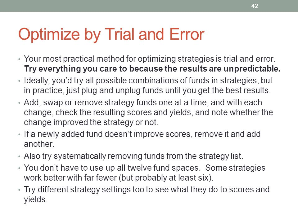 Your most practical method for optimizing strategies is trial and error. Try everything you care to because the results are unpredictable. Ideally, yo