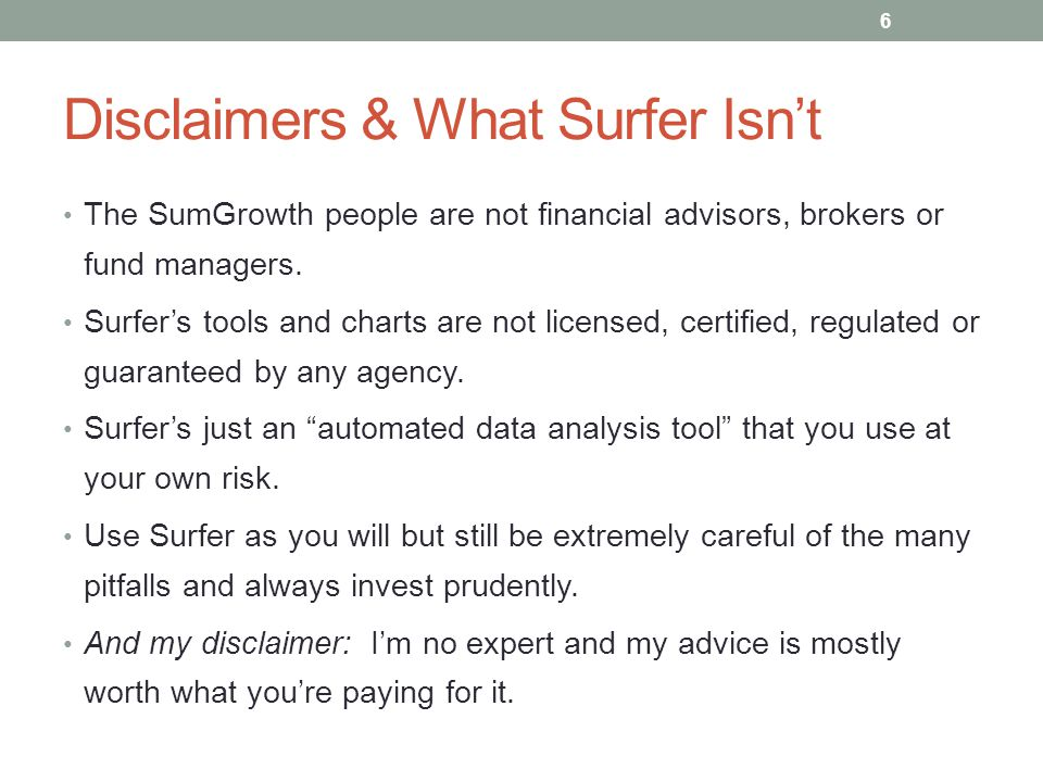 Disclaimers & What Surfer Isn't The SumGrowth people are not financial advisors, brokers or fund managers. Surfer's tools and charts are not licensed,